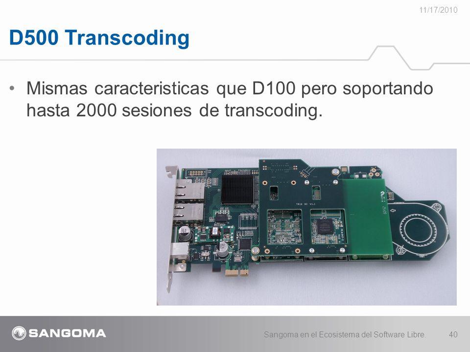 D500 Transcoding 11/17/2010 Sangoma en el Ecosistema del Software Libre.40 Mismas caracteristicas que D100 pero soportando hasta 2000 sesiones de transcoding.