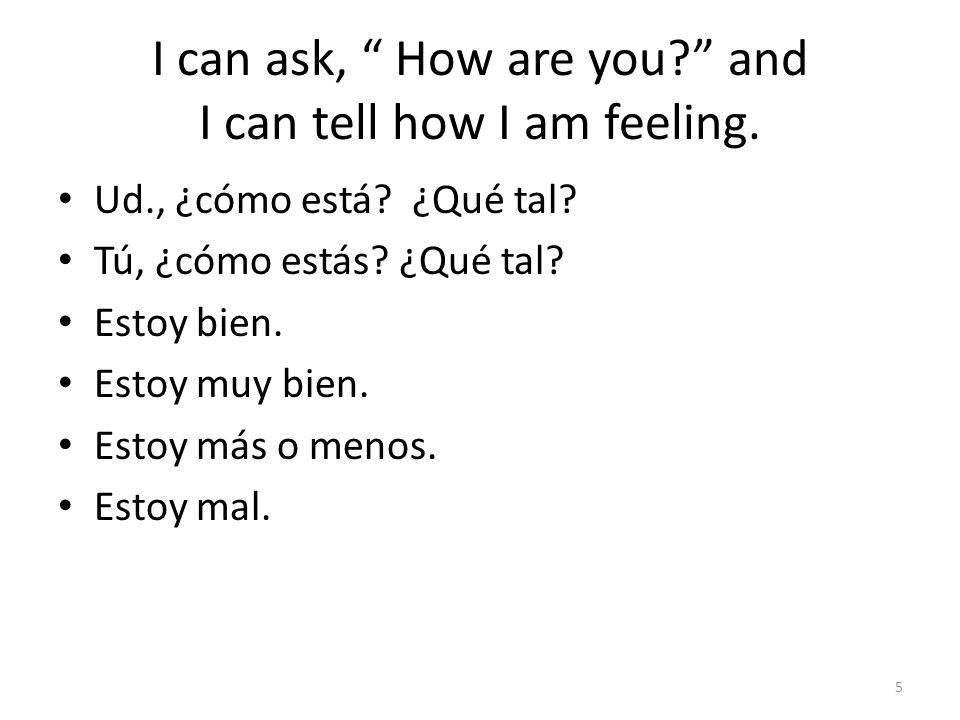 I can ask, How are you.and I can tell how I am feeling.