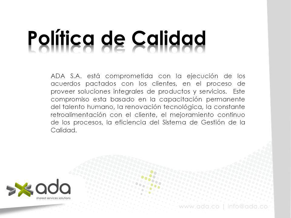ADA S.A. está comprometida con la ejecución de los acuerdos pactados con los clientes, en el proceso de proveer soluciones integrales de productos y s