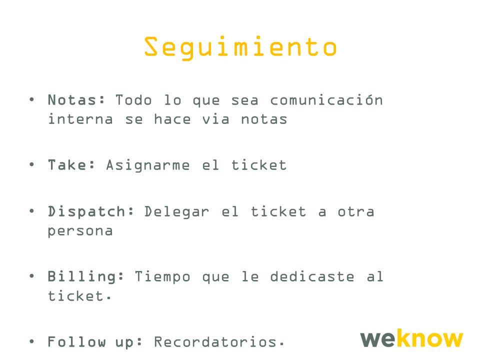 Seguimiento Notas: Todo lo que sea comunicación interna se hace via notas Take: Asignarme el ticket Dispatch: Delegar el ticket a otra persona Billing: Tiempo que le dedicaste al ticket.