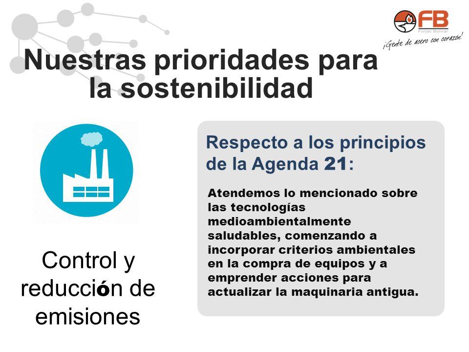 Nuestras prioridades para la sostenibilidad Control y reducci ó n de emisiones Respecto a los principios de la Agenda 21 : Atendemos lo mencionado sob