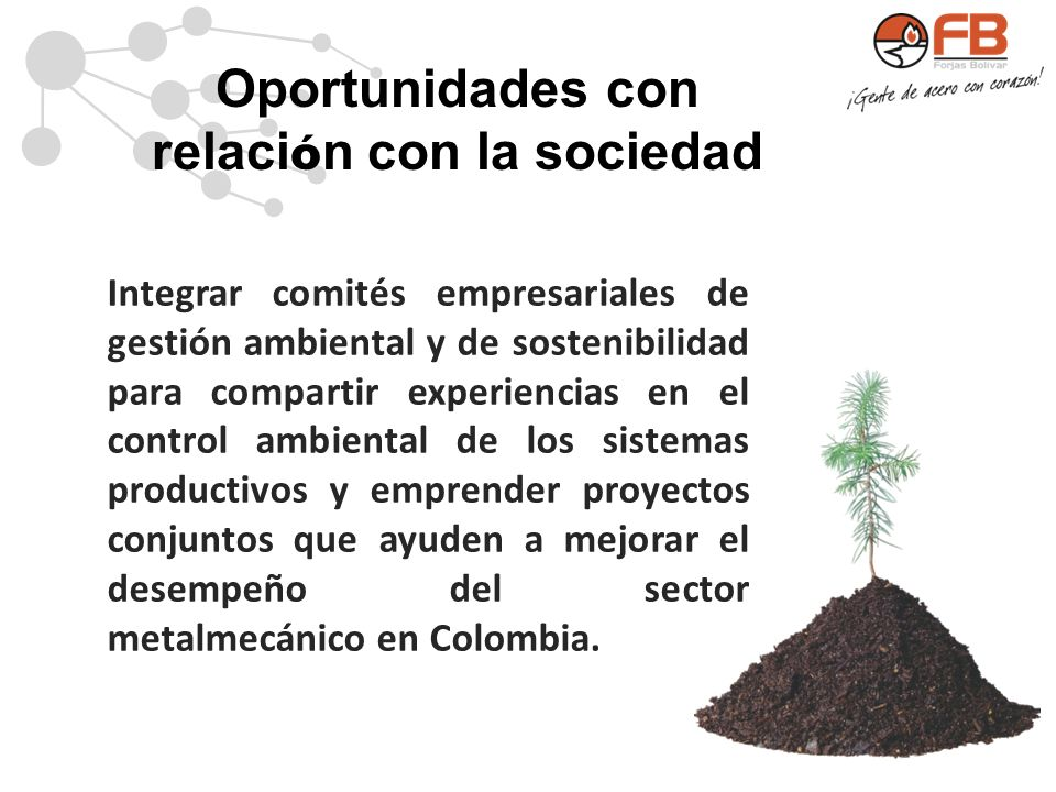 Oportunidades con relaci ó n con la sociedad Integrar comités empresariales de gestión ambiental y de sostenibilidad para compartir experiencias en el