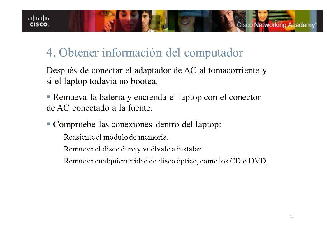 4. Obtener información del computador Después de conectar el adaptador de AC al tomacorriente y si el laptop todavía no bootea. Remueva la batería y e