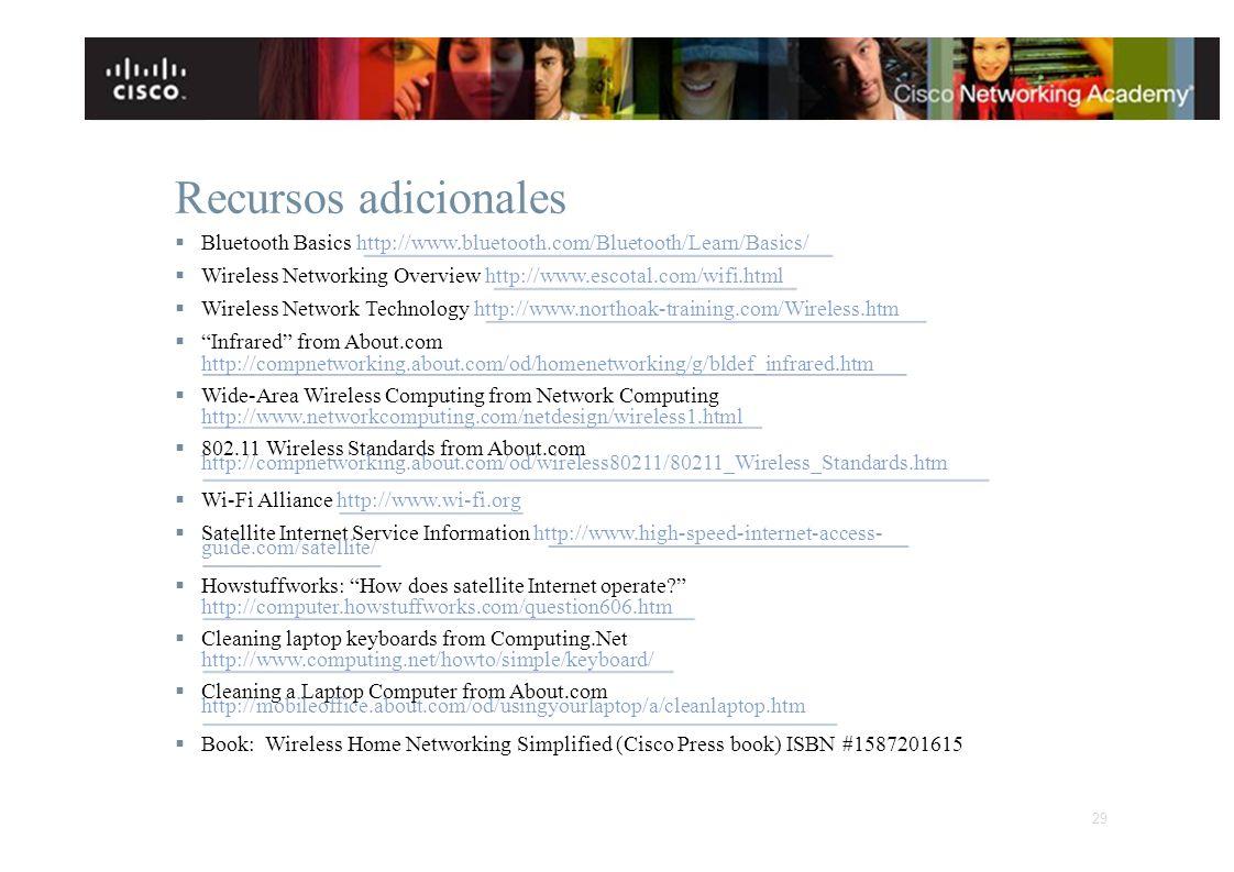 Recursos adicionales Bluetooth Basics http://www.bluetooth.com/Bluetooth/Learn/Basics/ Wireless Networking Overview http://www.escotal.com/wifi.html W