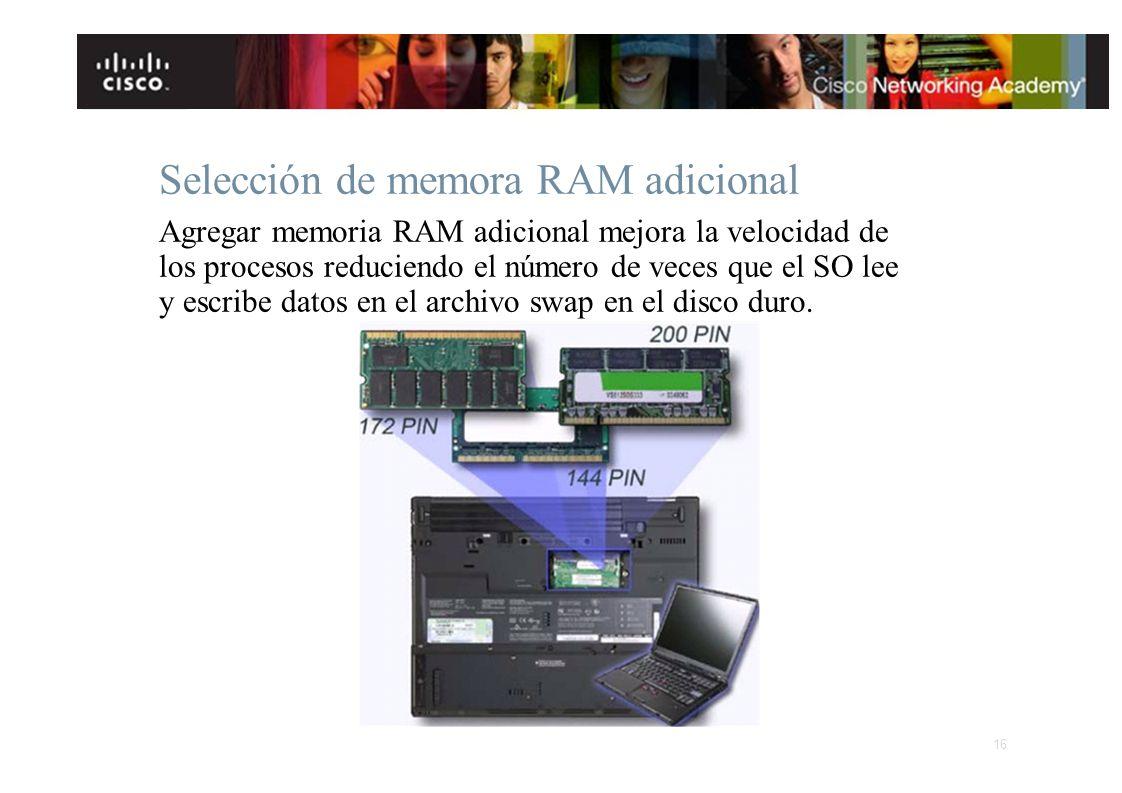 Selección de memora RAM adicional Agregar memoria RAM adicional mejora la velocidad de los procesos reduciendo el número de veces que el SO lee y escr