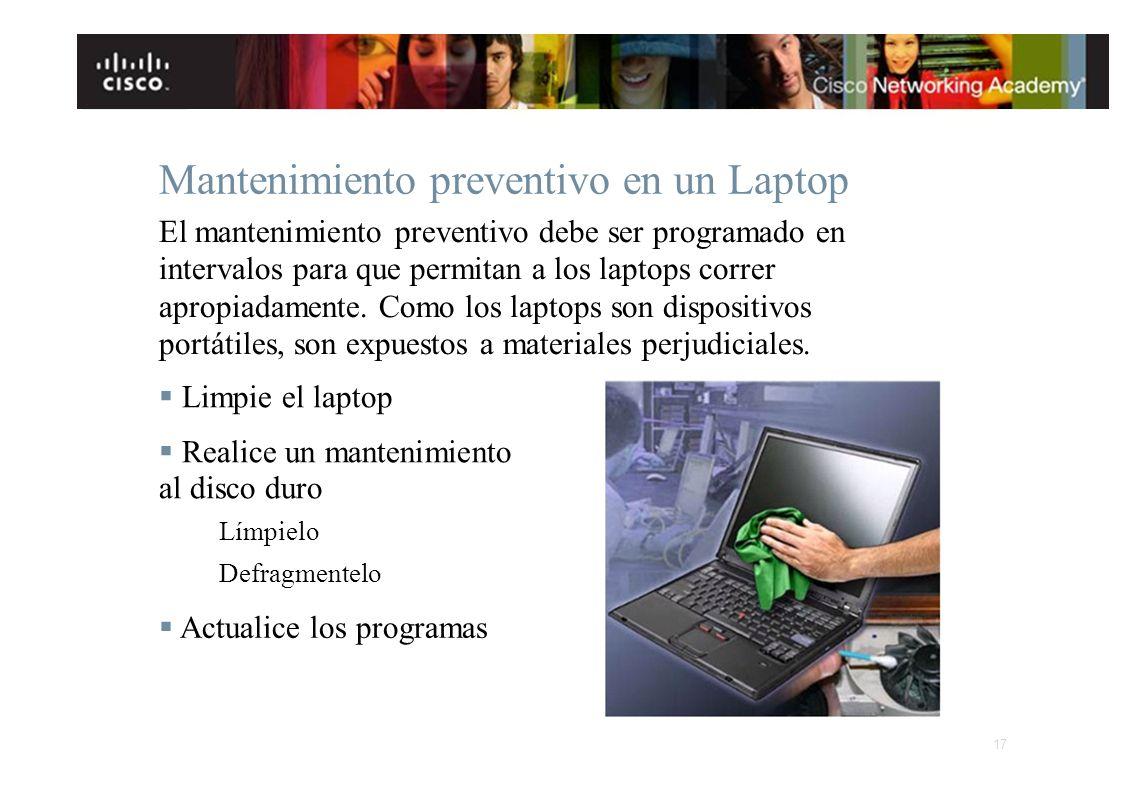 Mantenimiento preventivo en un Laptop El mantenimiento preventivo debe ser programado en intervalos para que permitan a los laptops correr apropiadame