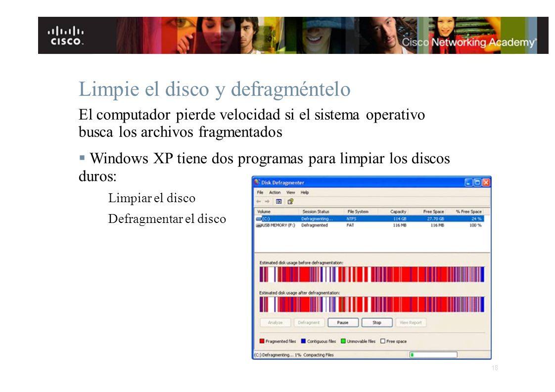 Limpie el disco y defragméntelo El computador pierde velocidad si el sistema operativo busca los archivos fragmentados Windows XP tiene dos programas