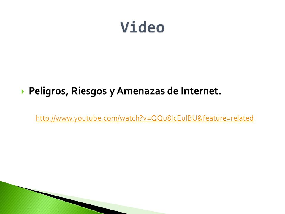 Peligros, Riesgos y Amenazas de Internet. http://www.youtube.com/watch?v=QQu8IcEulBU&feature=related