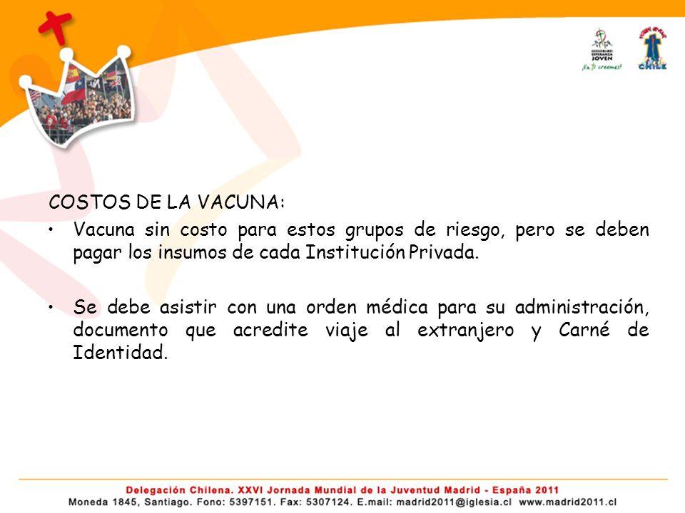 COSTOS DE LA VACUNA: Vacuna sin costo para estos grupos de riesgo, pero se deben pagar los insumos de cada Institución Privada.