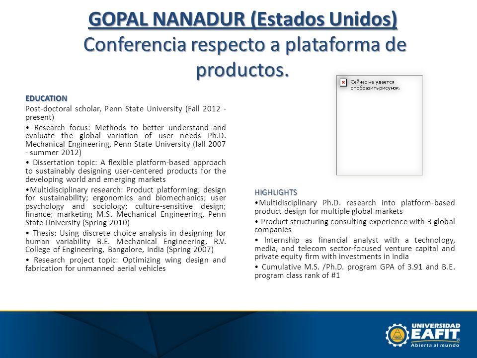 GOPAL NANADUR (Estados Unidos) Conferencia respecto a plataforma de productos. HIGHLIGHTS Multidisciplinary Ph.D. research into platform-based product