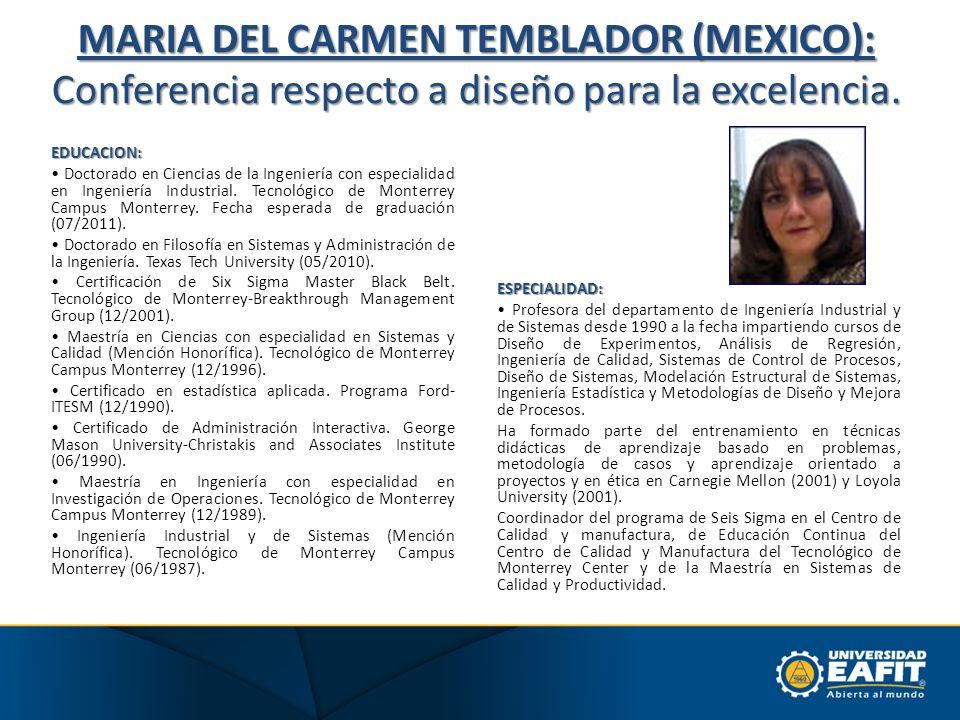 MARIA DEL CARMEN TEMBLADOR (MEXICO): Conferencia respecto a diseño para la excelencia. EDUCACION: Doctorado en Ciencias de la Ingeniería con especiali