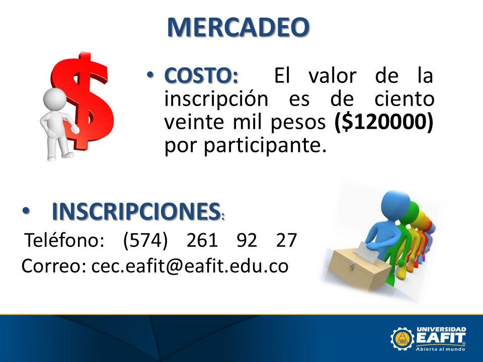 MERCADEO COSTO: COSTO: El valor de la inscripción es de ciento veinte mil pesos ($120000) por participante. INSCRIPCIONES : INSCRIPCIONES : Teléfono:
