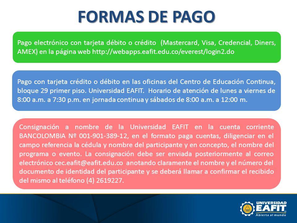FORMAS DE PAGO Pago electrónico con tarjeta débito o crédito (Mastercard, Visa, Credencial, Diners, AMEX) en la página web http://webapps.eafit.edu.co