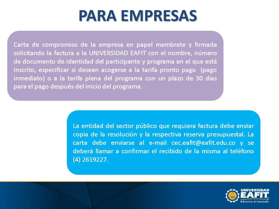 PARA EMPRESAS Carta de compromiso de la empresa en papel membrete y firmada solicitando la factura a la UNIVERSIDAD EAFIT con el nombre, número de doc