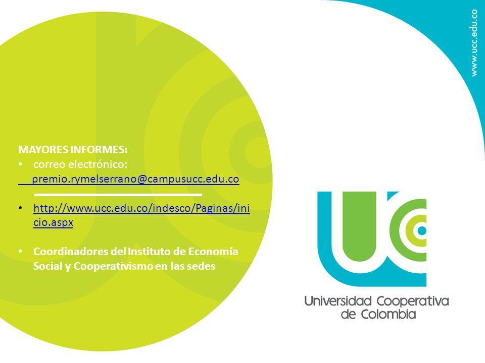 MAYORES INFORMES: correo electrónico: premio.rymelserrano@campusucc.edu.co http://www.ucc.edu.co/indesco/Paginas/ini cio.aspx http://www.ucc.edu.co/in