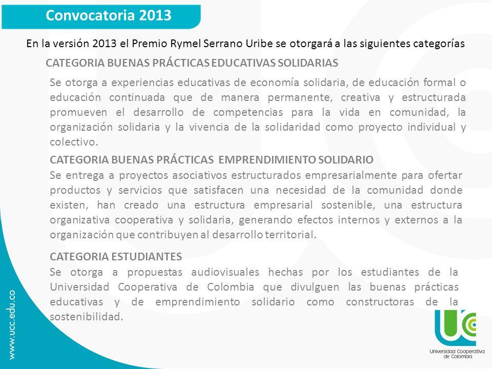Convocatoria 2013 CATEGORIA BUENAS PRÁCTICAS EDUCATIVAS SOLIDARIAS CATEGORIA BUENAS PRÁCTICAS EMPRENDIMIENTO SOLIDARIO CATEGORIA ESTUDIANTES Se otorga