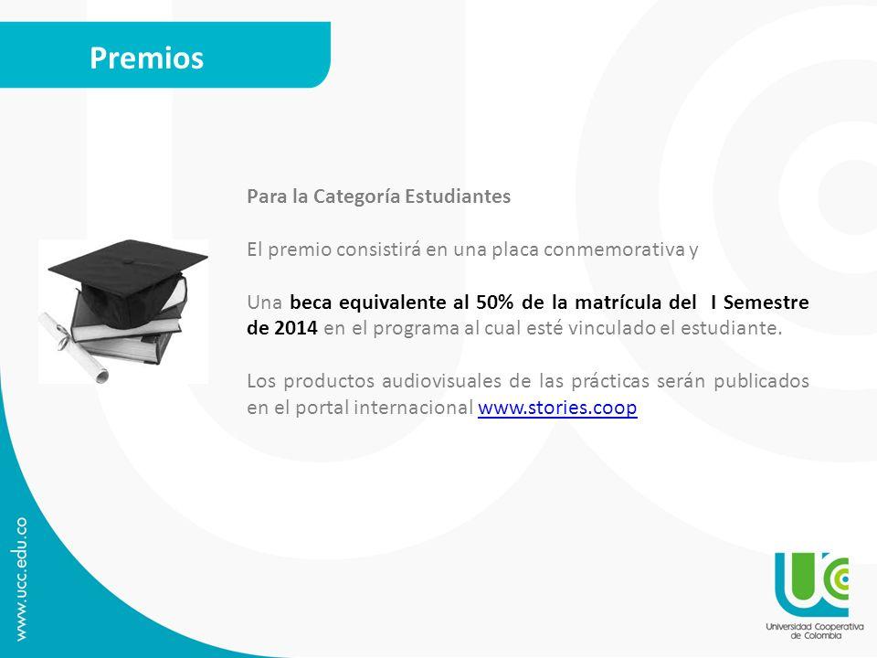 Premios Para la Categoría Estudiantes El premio consistirá en una placa conmemorativa y Una beca equivalente al 50% de la matrícula del I Semestre de