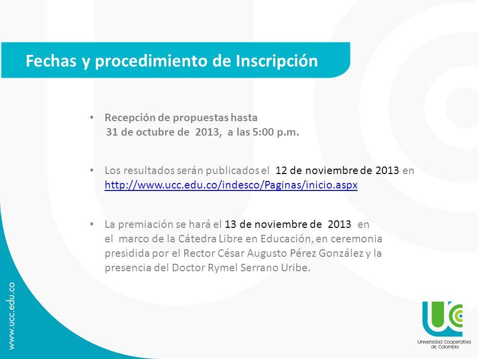 Fechas y procedimiento de Inscripción Recepción de propuestas hasta 31 de octubre de 2013, a las 5:00 p.m. Los resultados serán publicados el 12 de no