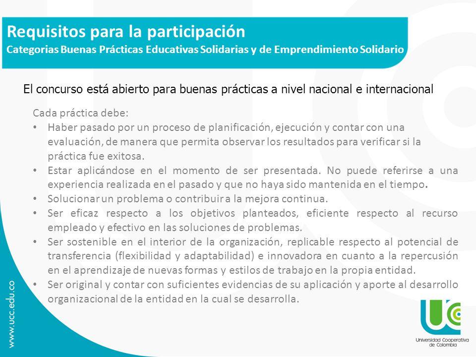Requisitos para la participación Categorias Buenas Prácticas Educativas Solidarias y de Emprendimiento Solidario Cada práctica debe: Haber pasado por