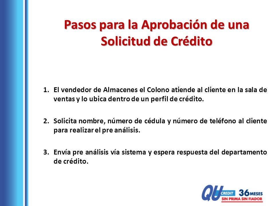 1.El vendedor de Almacenes el Colono atiende al cliente en la sala de ventas y lo ubica dentro de un perfil de crédito. 2.Solicita nombre, número de c