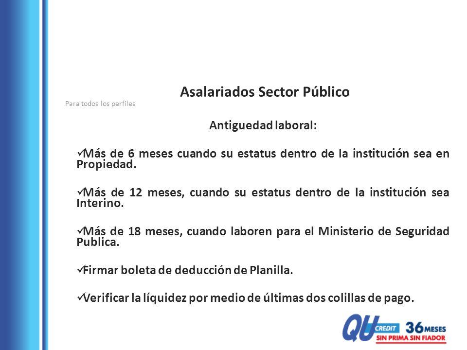Asalariados Sector Público Antiguedad laboral: Más de 6 meses cuando su estatus dentro de la institución sea en Propiedad. Más de 12 meses, cuando su