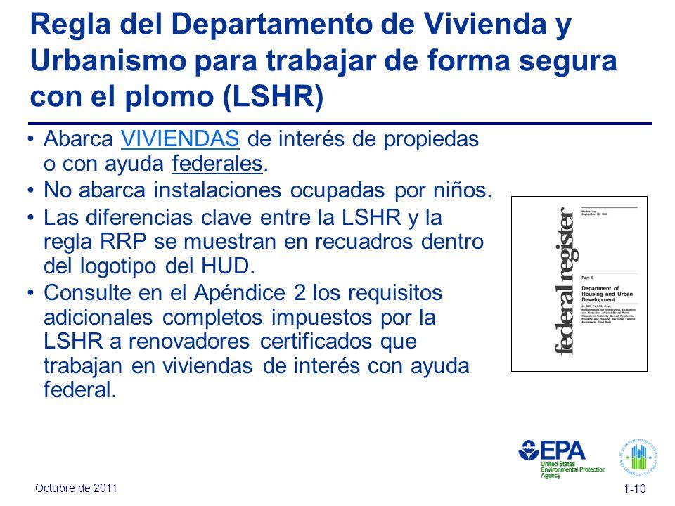 Octubre de 2011 1-10 Regla del Departamento de Vivienda y Urbanismo para trabajar de forma segura con el plomo (LSHR) Abarca VIVIENDAS de interés de p