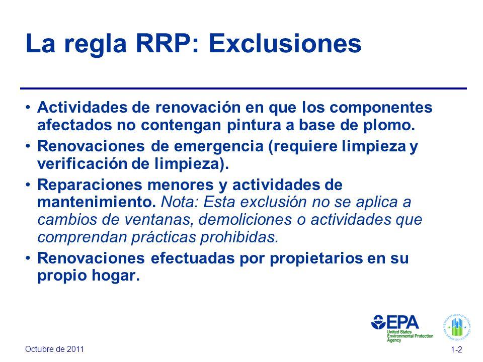 Octubre de 2011 1-2 La regla RRP: Exclusiones Actividades de renovación en que los componentes afectados no contengan pintura a base de plomo. Renovac