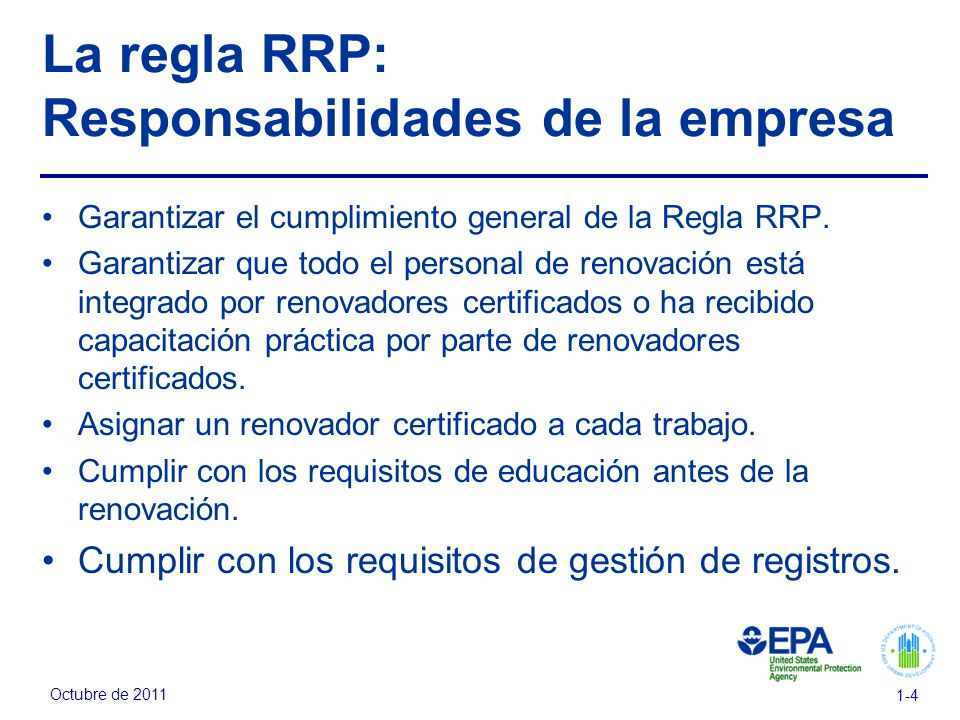 Octubre de 2011 1-4 La regla RRP: Responsabilidades de la empresa Garantizar el cumplimiento general de la Regla RRP. Garantizar que todo el personal
