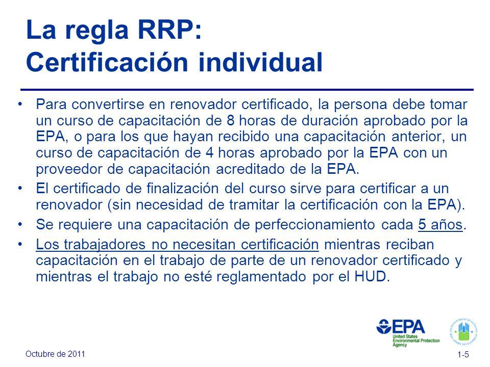 Octubre de 2011 1-5 La regla RRP: Certificación individual Para convertirse en renovador certificado, la persona debe tomar un curso de capacitación d