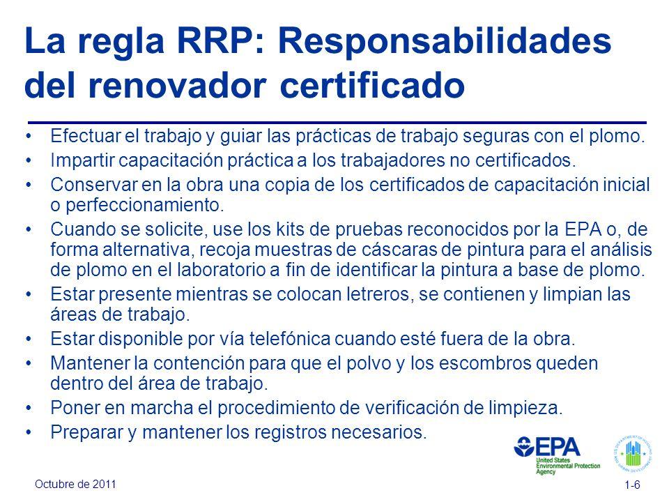 Octubre de 2011 1-6 La regla RRP: Responsabilidades del renovador certificado Efectuar el trabajo y guiar las prácticas de trabajo seguras con el plom