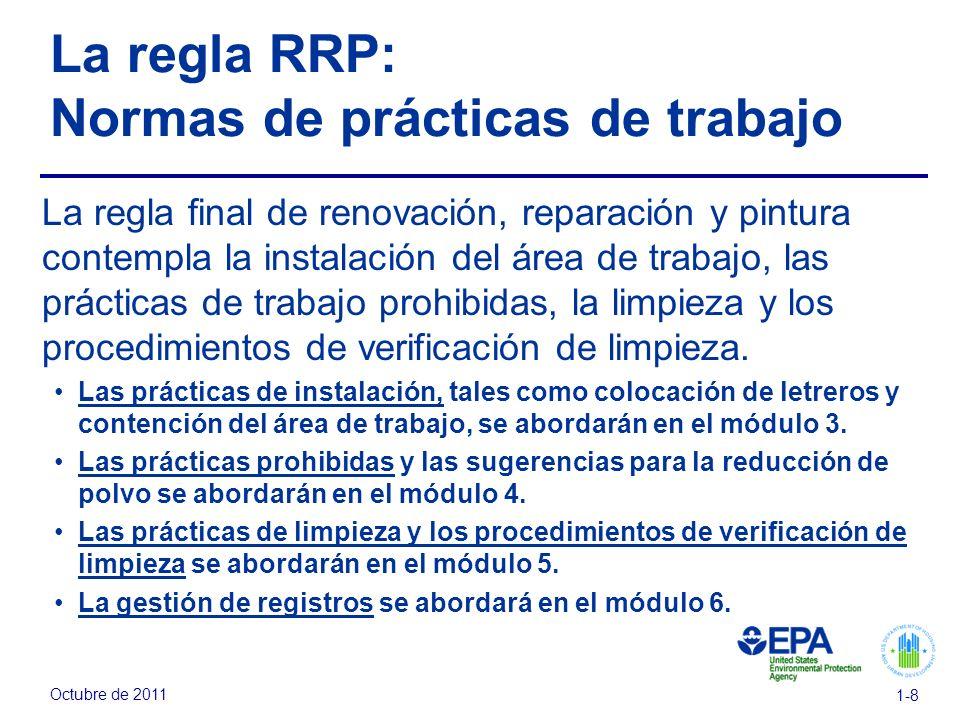 Octubre de 2011 1-8 La regla RRP: Normas de prácticas de trabajo La regla final de renovación, reparación y pintura contempla la instalación del área