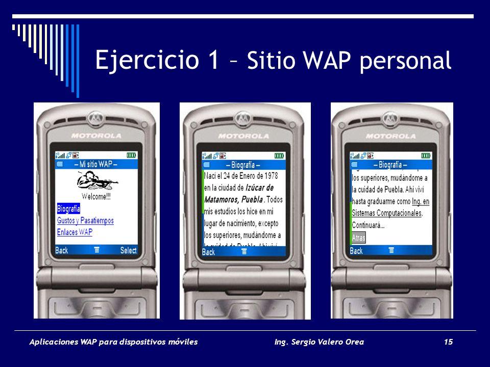 Aplicaciones WAP para dispositivos móvilesIng. Sergio Valero Orea 15 Ejercicio 1 – Sitio WAP personal