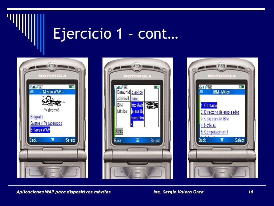Aplicaciones WAP para dispositivos móvilesIng. Sergio Valero Orea 16 Ejercicio 1 – cont…