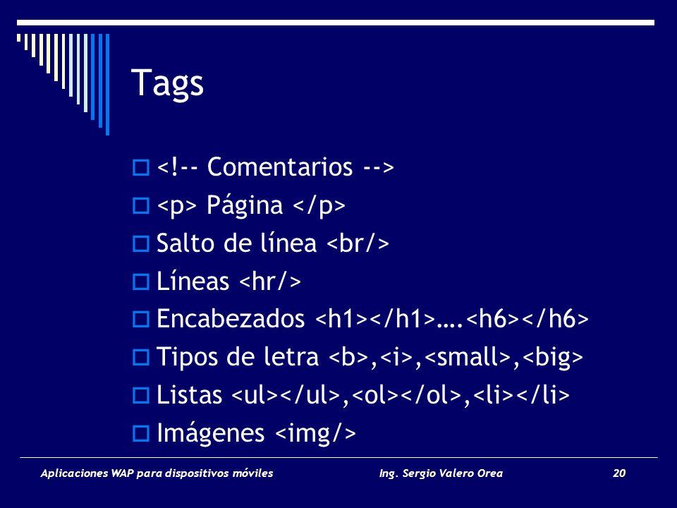 Aplicaciones WAP para dispositivos móvilesIng. Sergio Valero Orea 20 Tags Página Salto de línea Líneas Encabezados …. Tipos de letra,,, Listas,, Imáge