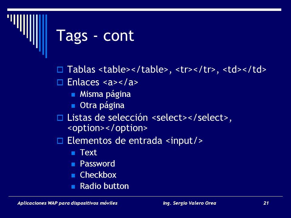 Aplicaciones WAP para dispositivos móvilesIng. Sergio Valero Orea 21 Tags - cont Tablas,, Enlaces Misma página Otra página Listas de selección, Elemen