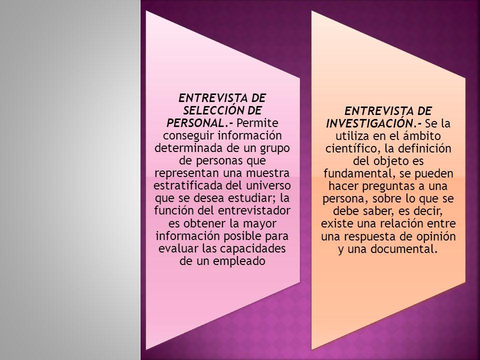 ENTREVISTA DE SELECCIÓN DE PERSONAL.- Permite conseguir información determinada de un grupo de personas que representan una muestra estratificada del