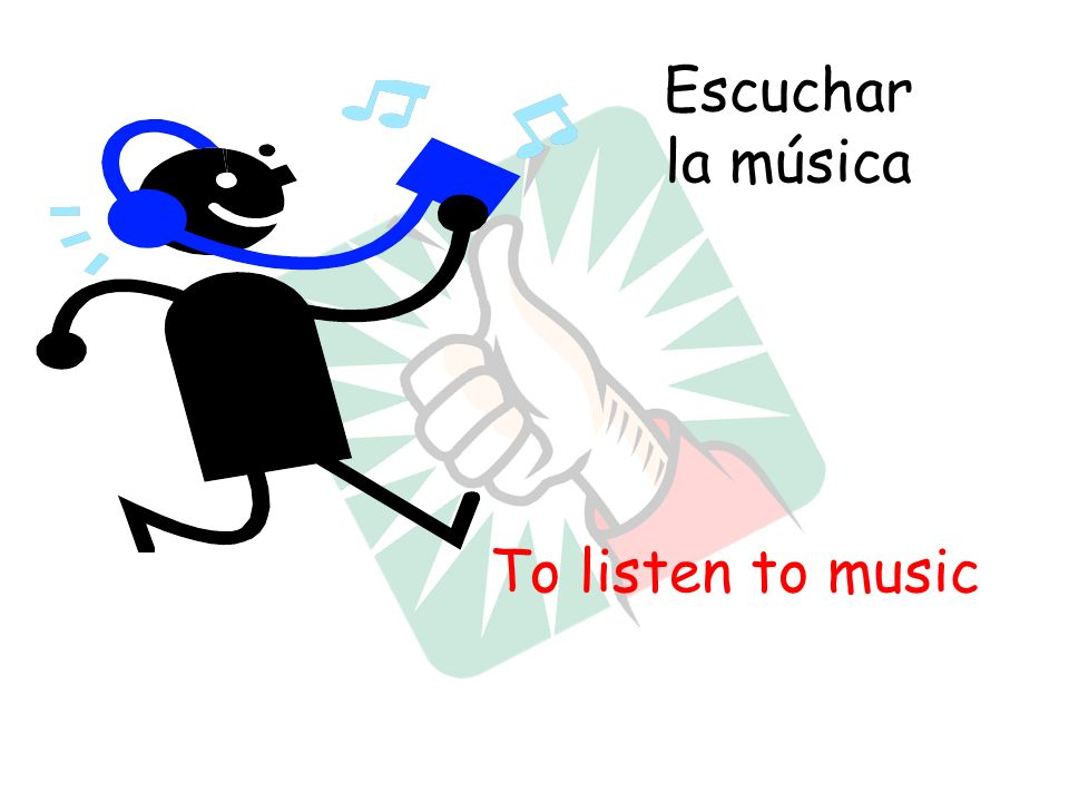 Escuchar la música To listen to music