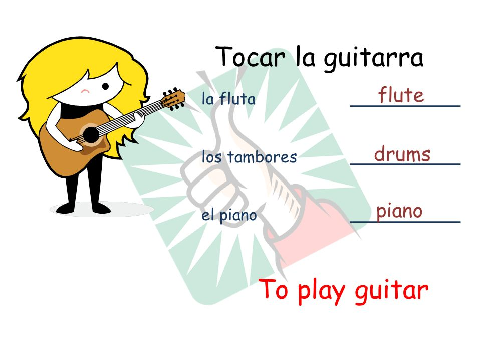 Tocar la guitarra To play guitar la fluta ___________ los tambores ___________ el piano ___________ flute drums piano