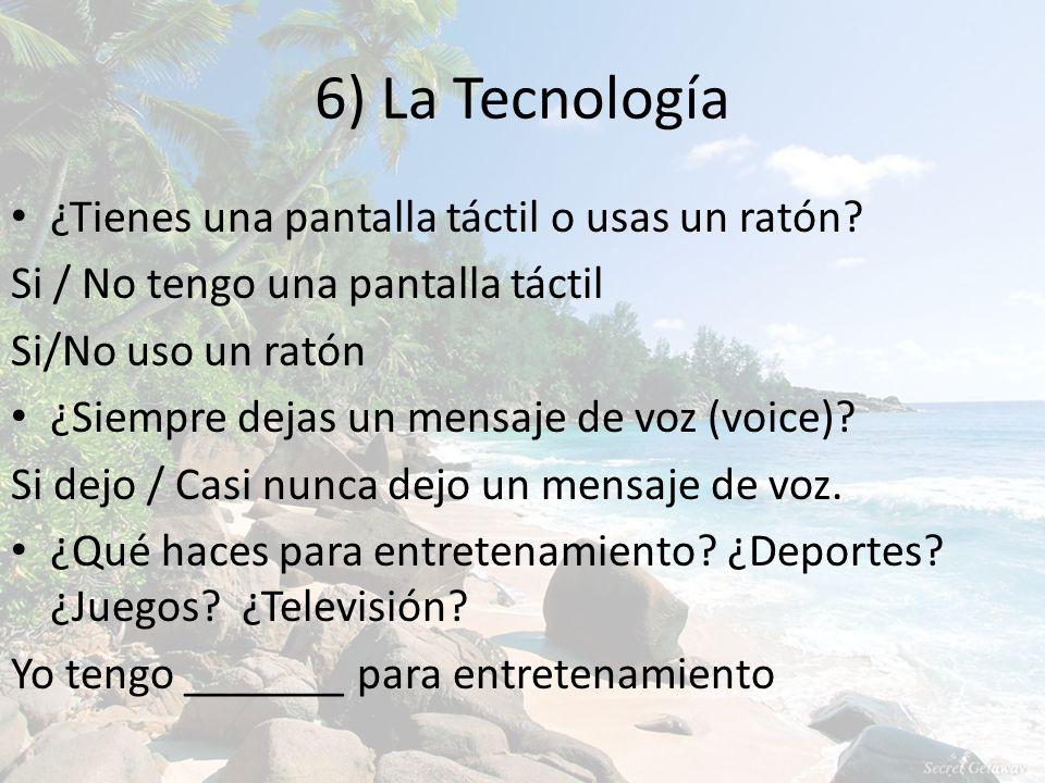 6) La Tecnología ¿Tienes una pantalla táctil o usas un ratón.