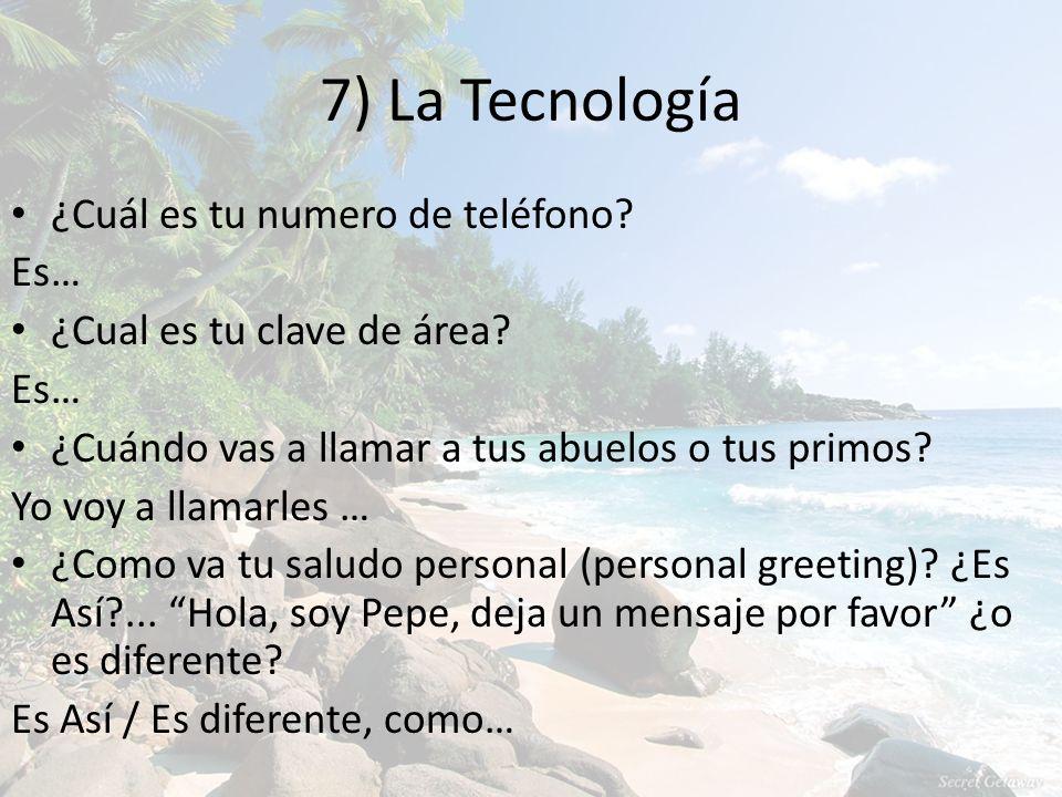 7) La Tecnología ¿Cuál es tu numero de teléfono. Es… ¿Cual es tu clave de área.