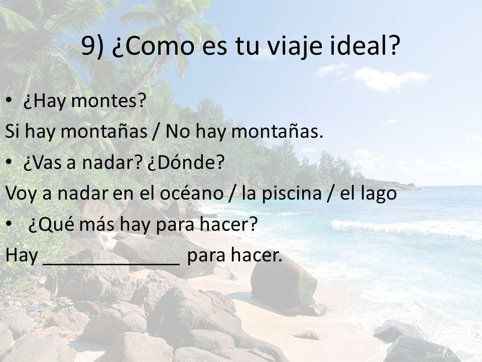 9) ¿Como es tu viaje ideal. ¿Hay montes. Si hay montañas / No hay montañas.