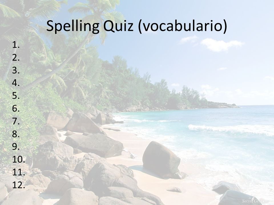 Spelling Quiz (vocabulario) 1. 2. 3. 4. 5. 6. 7. 8. 9. 10. 11. 12.