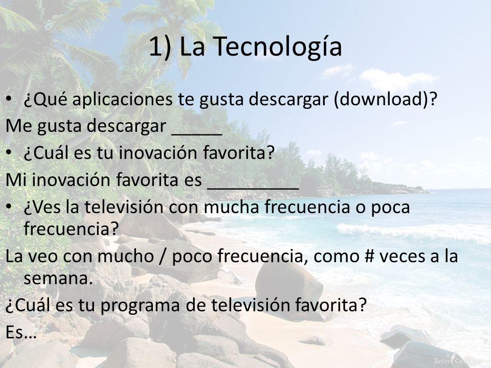 1) La Tecnología ¿Qué aplicaciones te gusta descargar (download).
