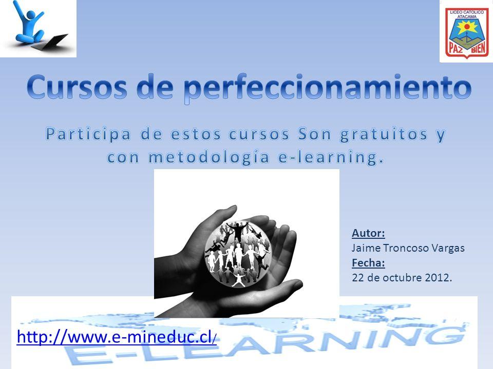 http://www.e-mineduc.cl / Autor: Jaime Troncoso Vargas Fecha: 22 de octubre 2012.