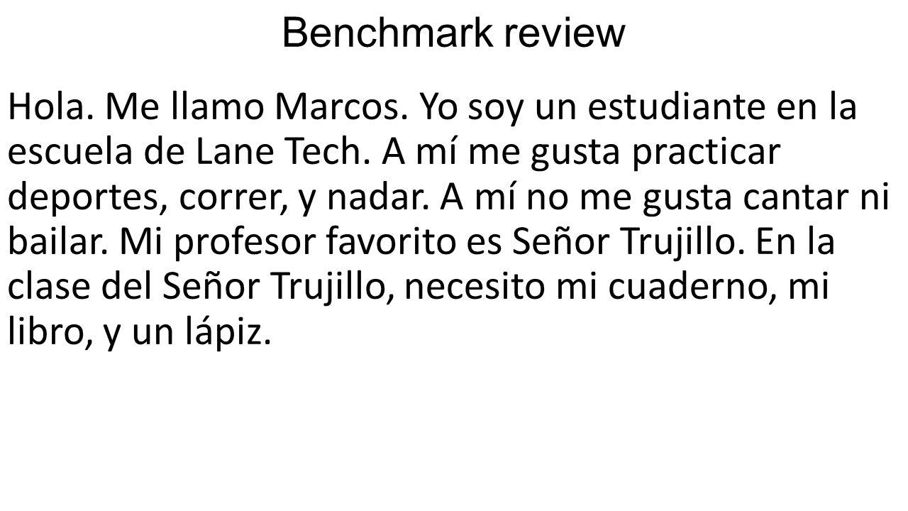 Benchmark review Hola. Me llamo Marcos. Yo soy un estudiante en la escuela de Lane Tech.