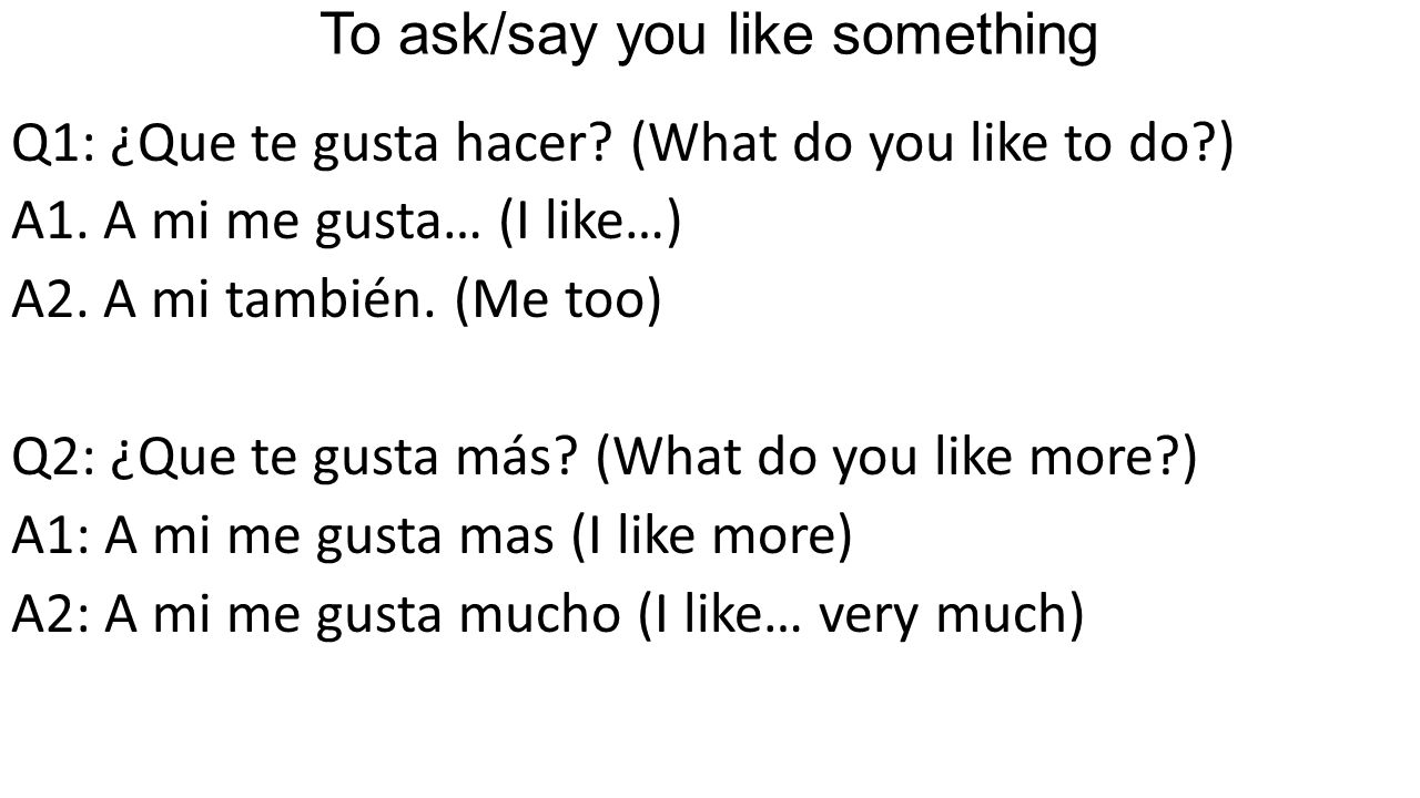 To ask/say you like something Q1: ¿Que te gusta hacer.
