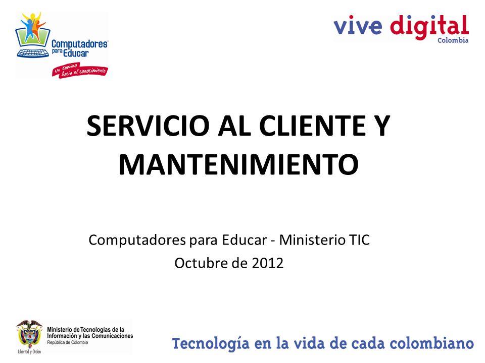 SERVICIO AL CLIENTE Y MANTENIMIENTO Computadores para Educar - Ministerio TIC Octubre de 2012