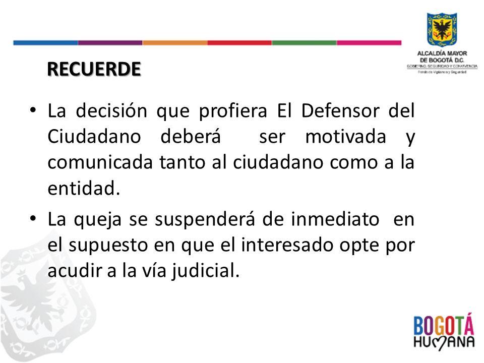 La decisión que profiera El Defensor del Ciudadano deberá ser motivada y comunicada tanto al ciudadano como a la entidad.