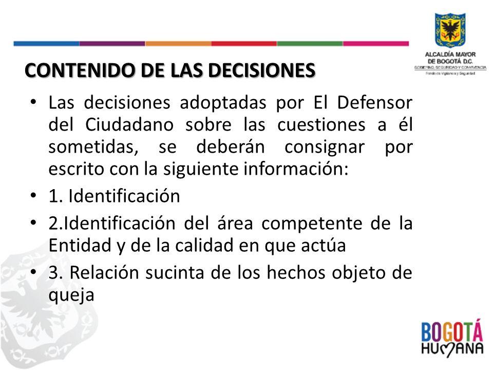 Las decisiones adoptadas por El Defensor del Ciudadano sobre las cuestiones a él sometidas, se deberán consignar por escrito con la siguiente información: 1.