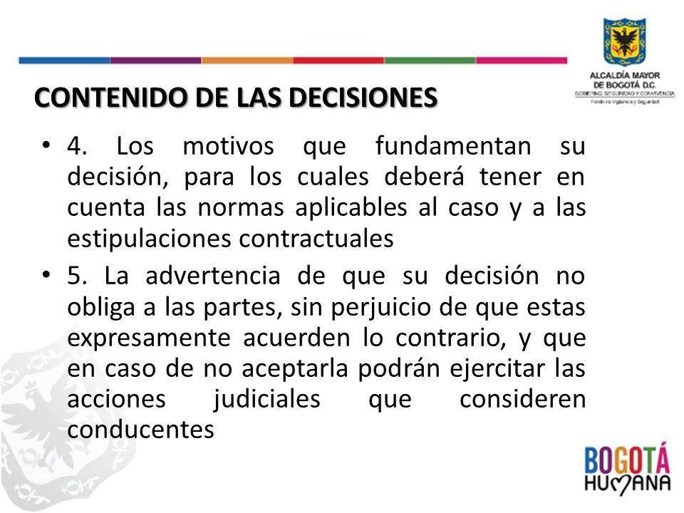 4. Los motivos que fundamentan su decisión, para los cuales deberá tener en cuenta las normas aplicables al caso y a las estipulaciones contractuales
